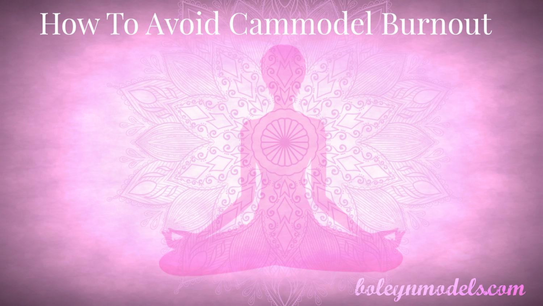 avoid cammodel burnout