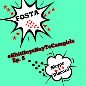 shitguyssaytocamgirls podcast fosta